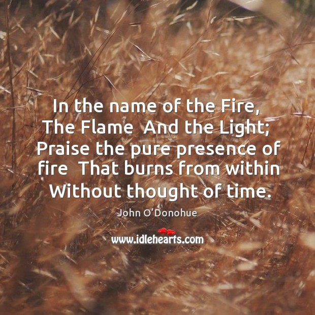 In the name of the Fire,  The Flame  And the Light;  Praise Image