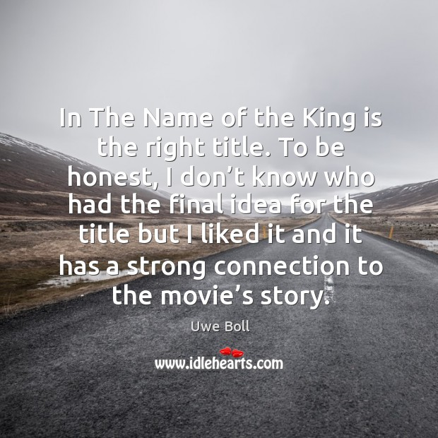 In the name of the king is the right title. To be honest, I don't know who had the Uwe Boll Picture Quote