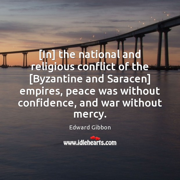 [In] the national and religious conflict of the [Byzantine and Saracen] empires, Edward Gibbon Picture Quote