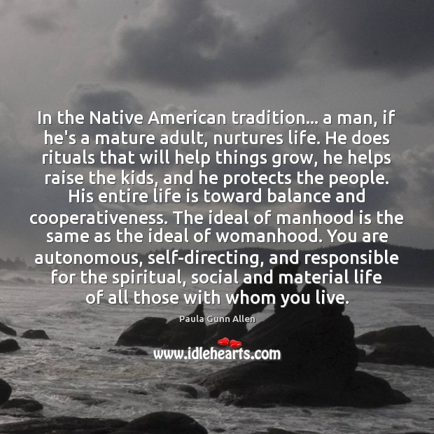 In the Native American tradition… a man, if he's a mature adult, Image