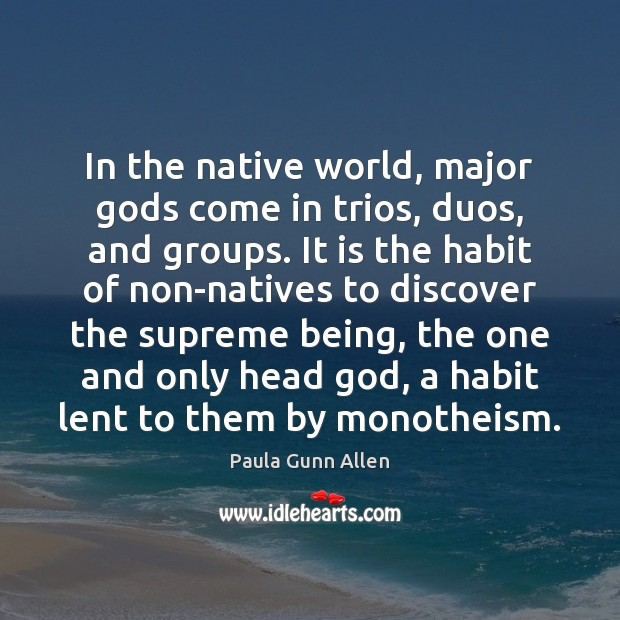 In the native world, major Gods come in trios, duos, and groups. Image