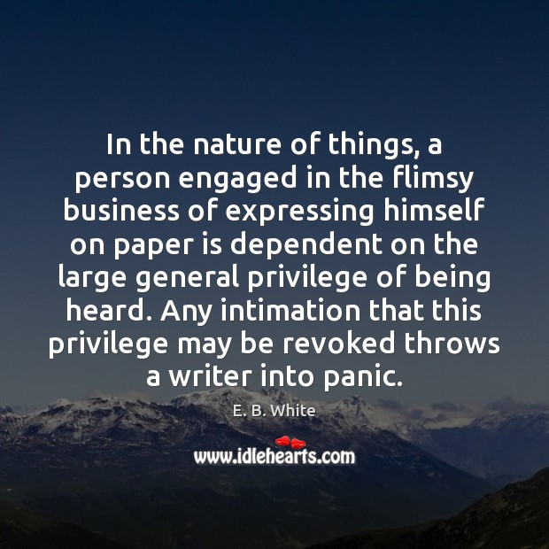 In the nature of things, a person engaged in the flimsy business E. B. White Picture Quote