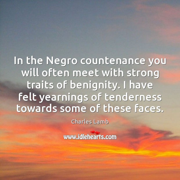In the Negro countenance you will often meet with strong traits of Charles Lamb Picture Quote