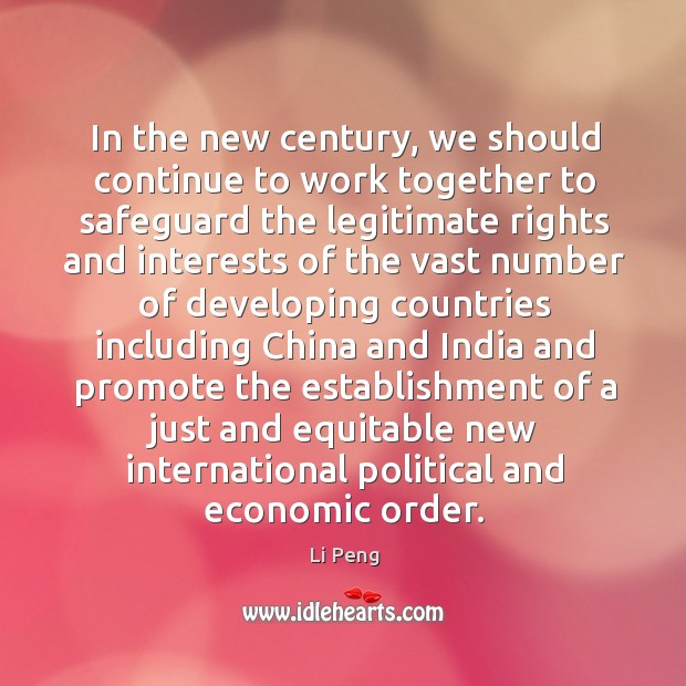 In the new century, we should continue to work together to safeguard the legitimate Li Peng Picture Quote