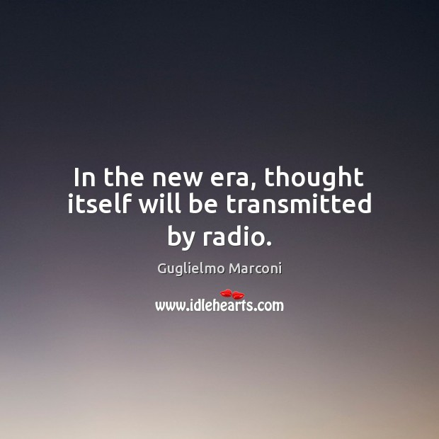 In the new era, thought itself will be transmitted by radio. Image