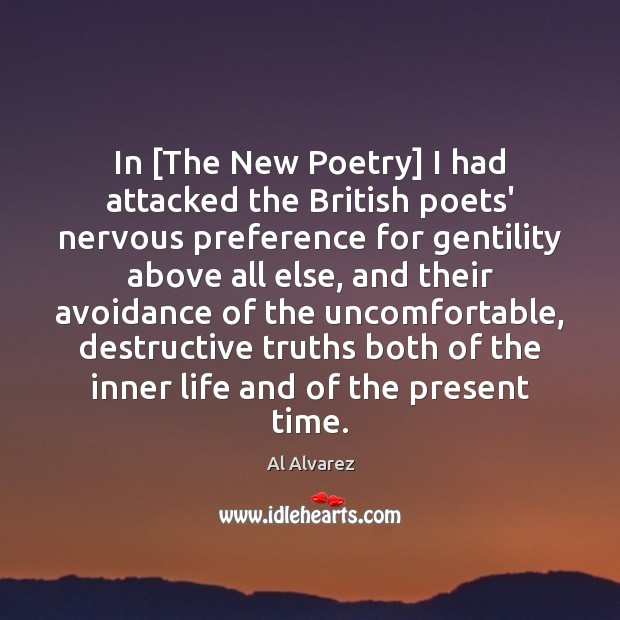 Image, In [The New Poetry] I had attacked the British poets' nervous preference