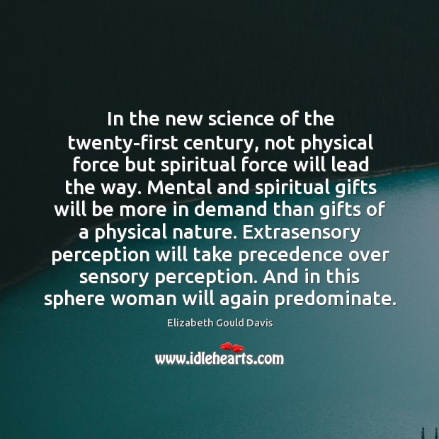 In the new science of the twenty-first century, not physical force but Image