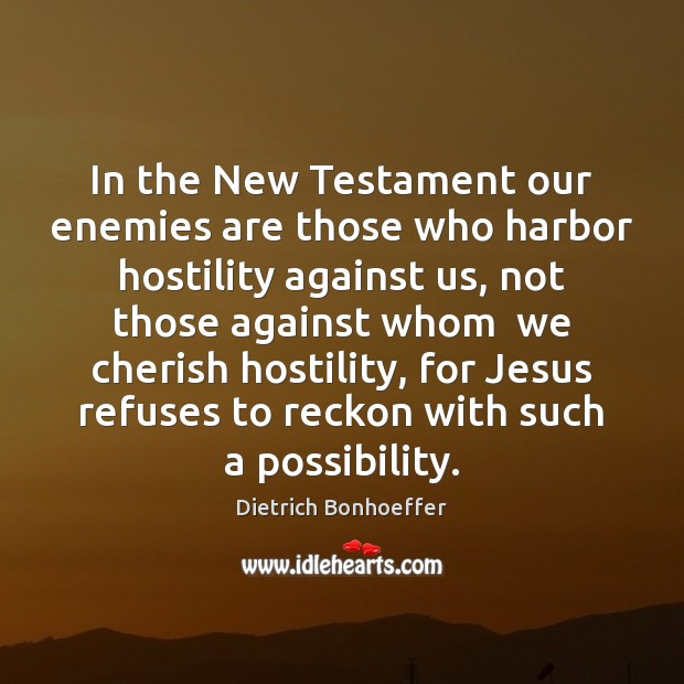 In the New Testament our enemies are those who harbor hostility against Image