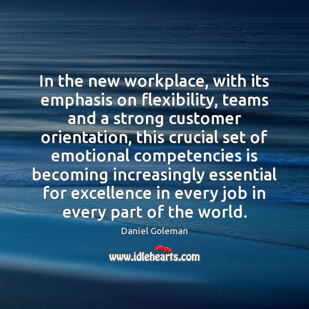 In the new workplace, with its emphasis on flexibility, teams and a Daniel Goleman Picture Quote