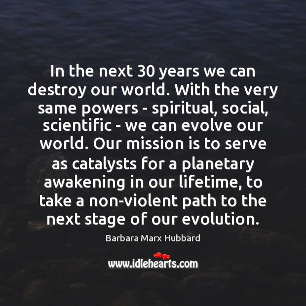 In the next 30 years we can destroy our world. With the very Awakening Quotes Image