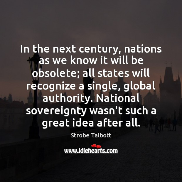 Image, In the next century, nations as we know it will be obsolete;