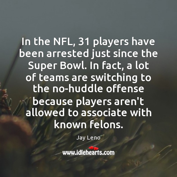 In the NFL, 31 players have been arrested just since the Super Bowl. Image