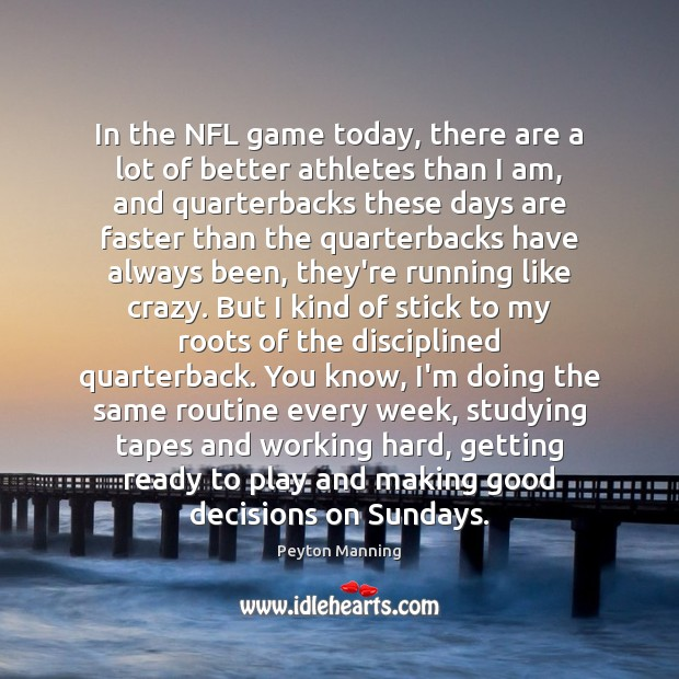 In the NFL game today, there are a lot of better athletes Image