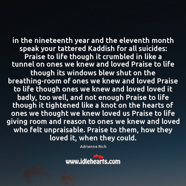 In the nineteenth year and the eleventh month speak your tattered Kaddish Adrienne Rich Picture Quote