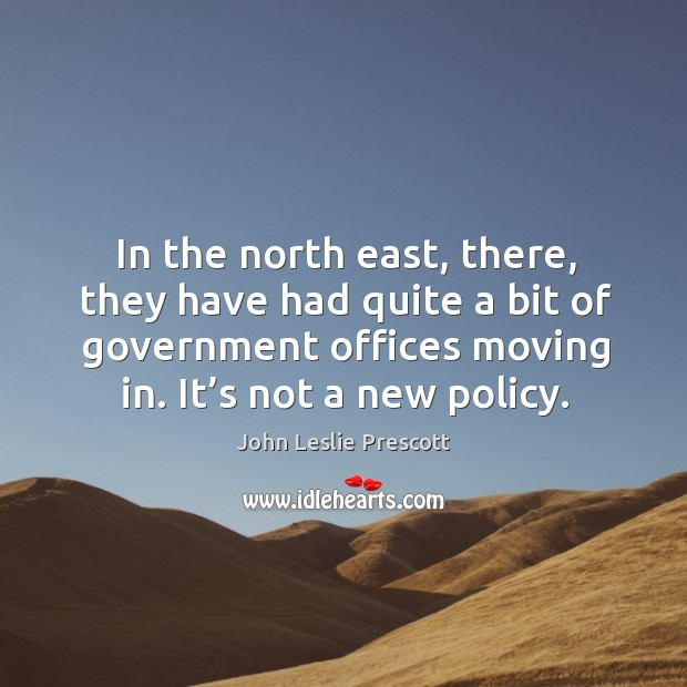 Image, In the north east, there, they have had quite a bit of government offices moving in. It's not a new policy.