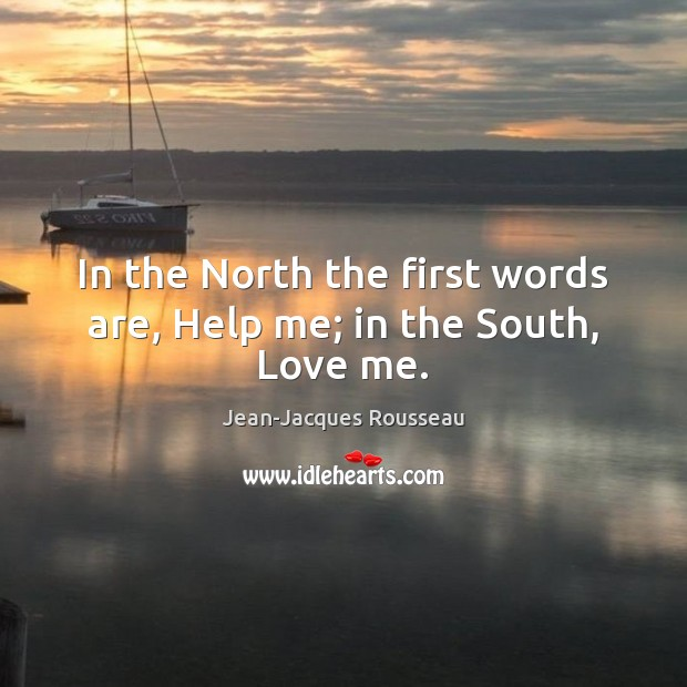 In the North the first words are, Help me; in the South, Love me. Image