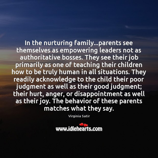 In the nurturing family…parents see themselves as empowering leaders not as Virginia Satir Picture Quote