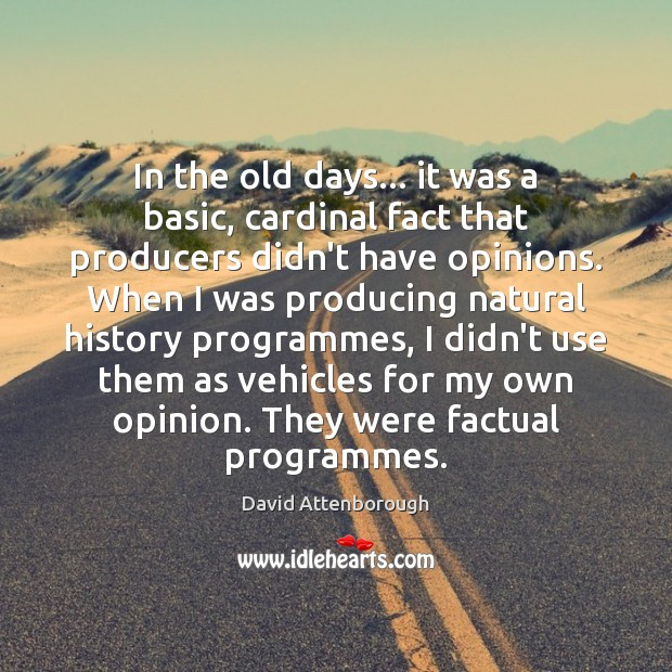 Image, In the old days… it was a basic, cardinal fact that producers