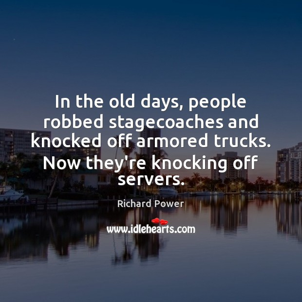 Image, In the old days, people robbed stagecoaches and knocked off armored trucks.