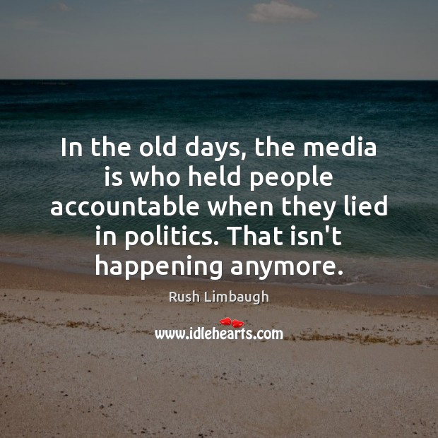 In the old days, the media is who held people accountable when Image