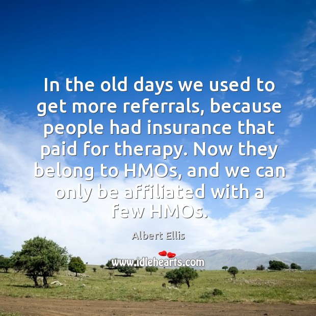 In the old days we used to get more referrals, because people had insurance that paid for therapy. Image