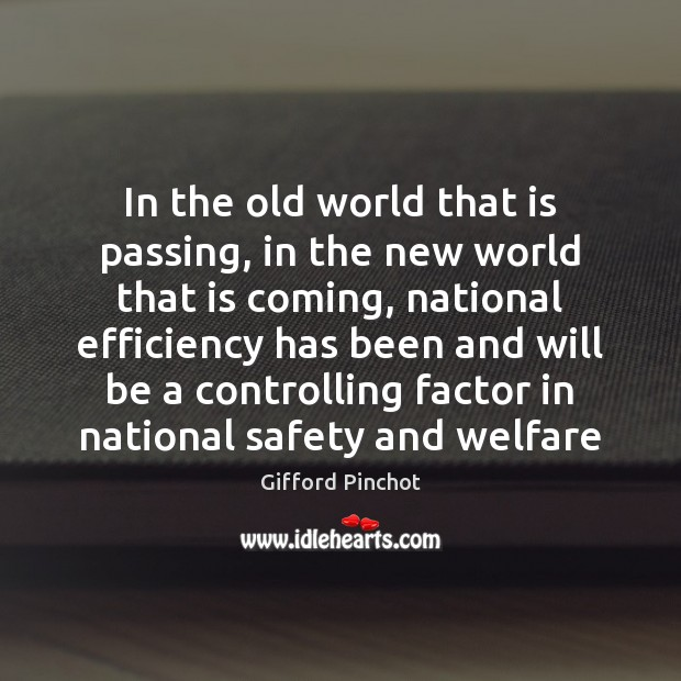 In the old world that is passing, in the new world that Gifford Pinchot Picture Quote