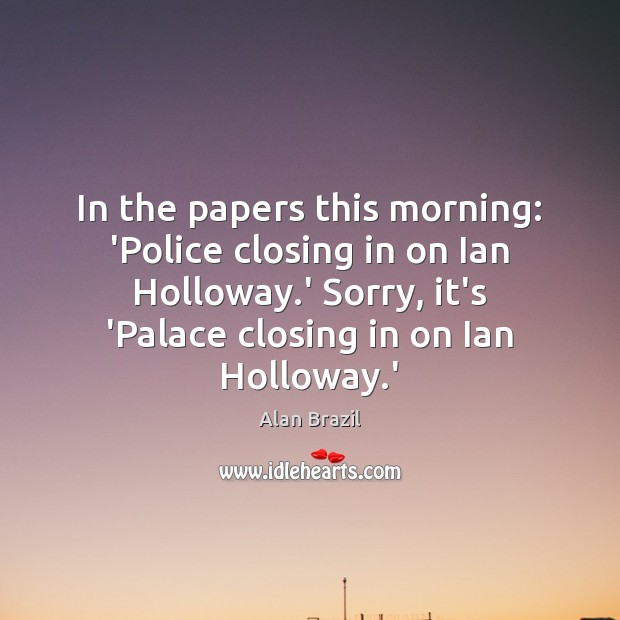 Image, In the papers this morning: 'Police closing in on Ian Holloway.'