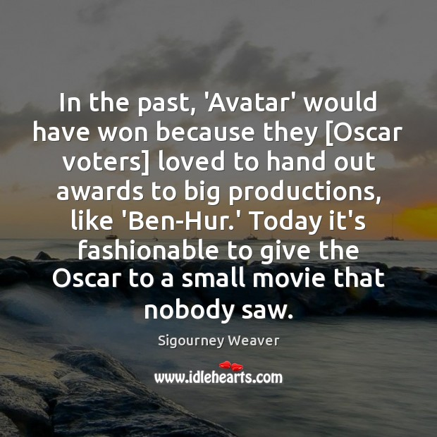 In the past, 'Avatar' would have won because they [Oscar voters] loved Sigourney Weaver Picture Quote