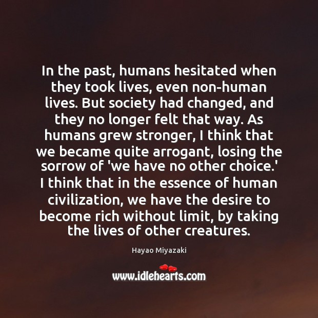 In the past, humans hesitated when they took lives, even non-human lives. Image