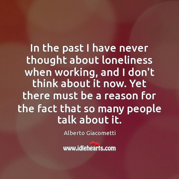 Image, In the past I have never thought about loneliness when working, and