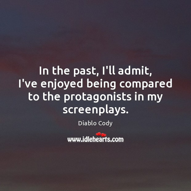 Image, In the past, I'll admit, I've enjoyed being compared to the protagonists