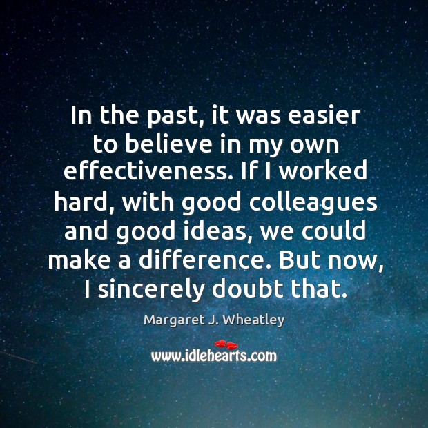 In the past, it was easier to believe in my own effectiveness. Image