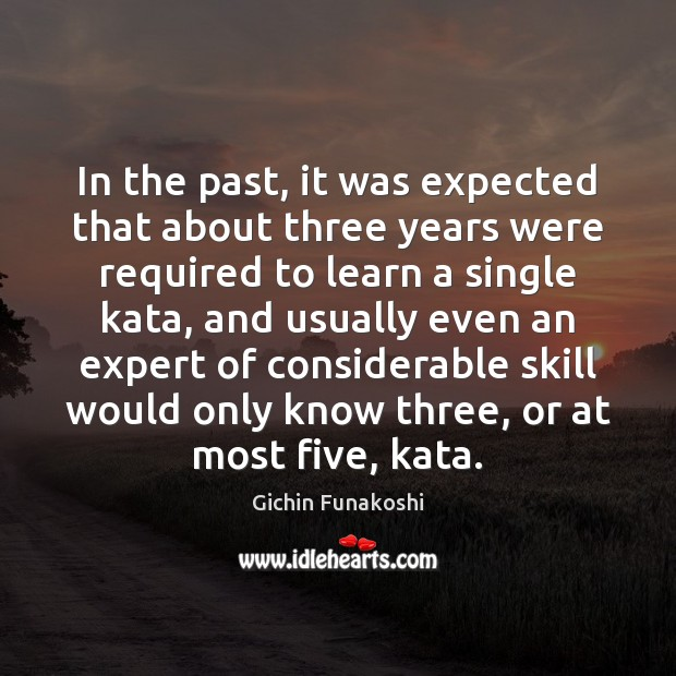 In the past, it was expected that about three years were required Gichin Funakoshi Picture Quote
