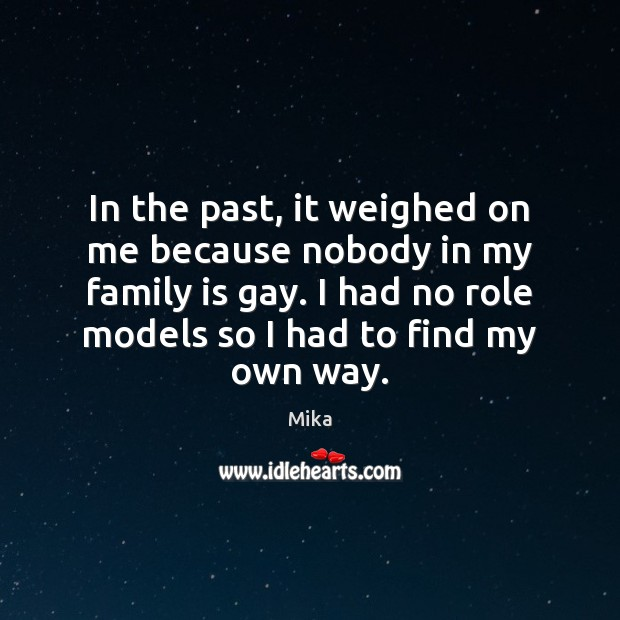 In the past, it weighed on me because nobody in my family Family Quotes Image