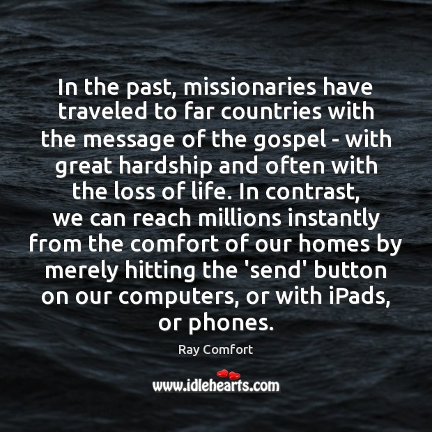 In the past, missionaries have traveled to far countries with the message Ray Comfort Picture Quote
