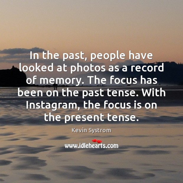 In the past, people have looked at photos as a record of Image