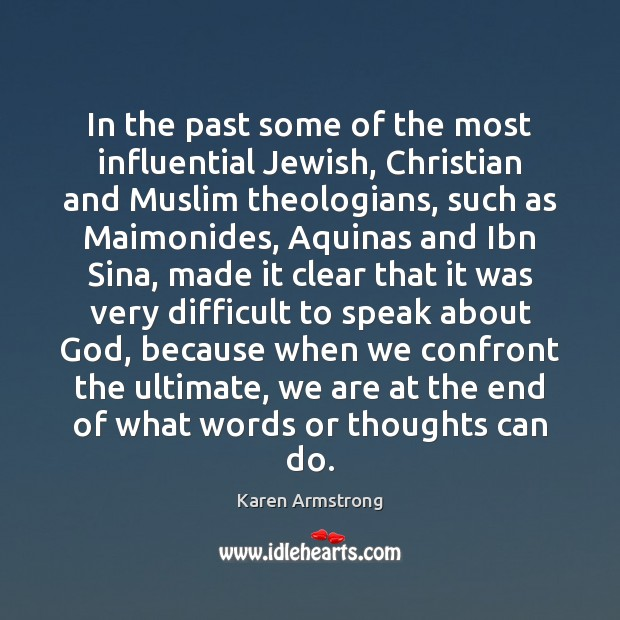 In the past some of the most influential Jewish, Christian and Muslim Karen Armstrong Picture Quote