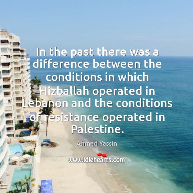 In the past there was a difference between the conditions in which hizballah Image