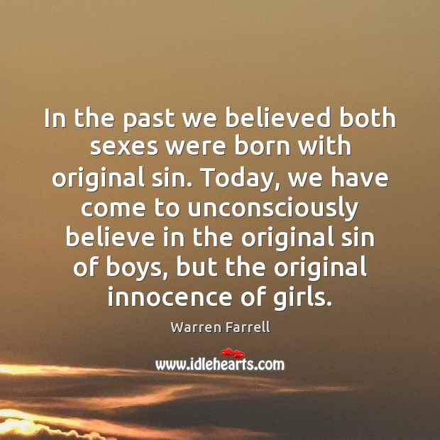 In the past we believed both sexes were born with original sin. Warren Farrell Picture Quote