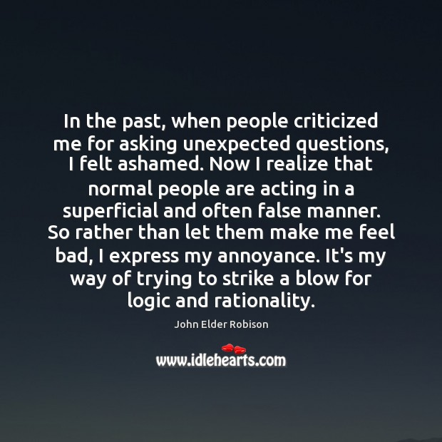 In the past, when people criticized me for asking unexpected questions, I Logic Quotes Image