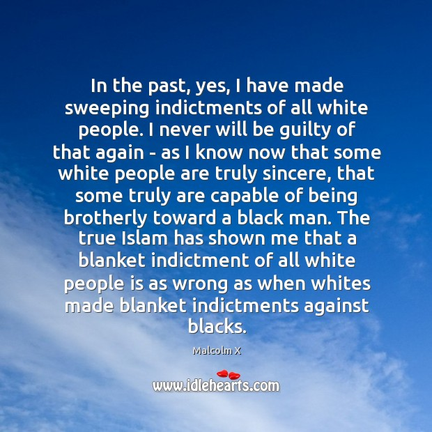 Image, In the past, yes, I have made sweeping indictments of all white