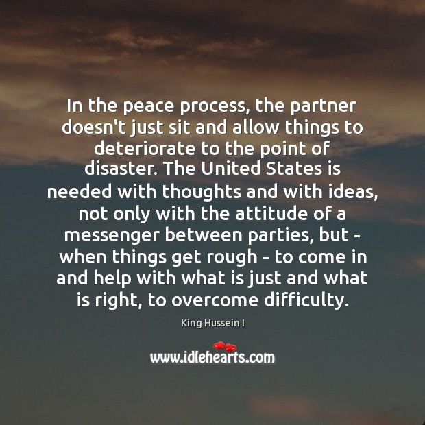 In the peace process, the partner doesn't just sit and allow things King Hussein I Picture Quote