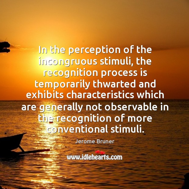 Image, In the perception of the incongruous stimuli, the recognition process is temporarily thwarted and