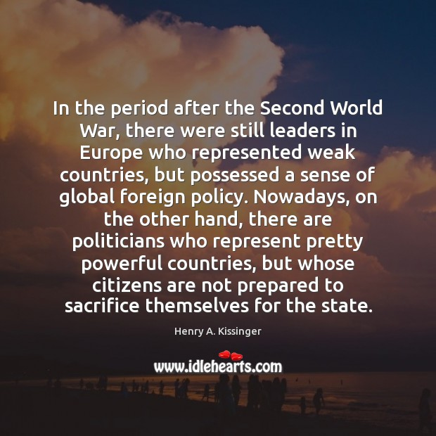 In the period after the Second World War, there were still leaders Henry A. Kissinger Picture Quote