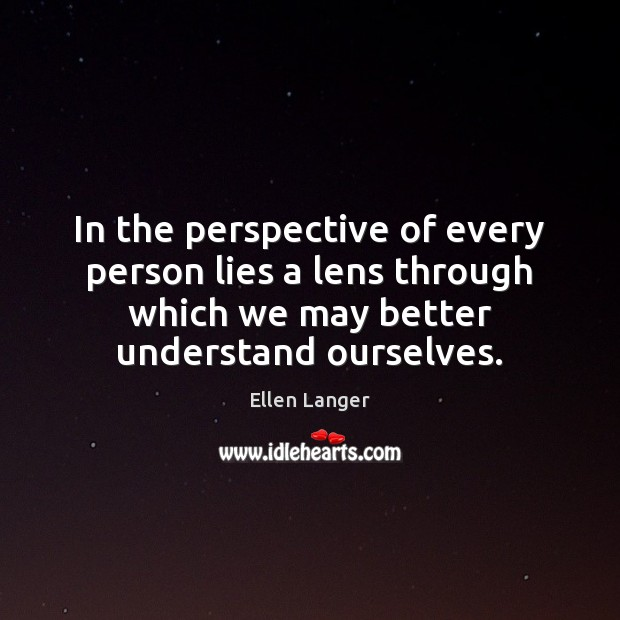 In the perspective of every person lies a lens through which we Image