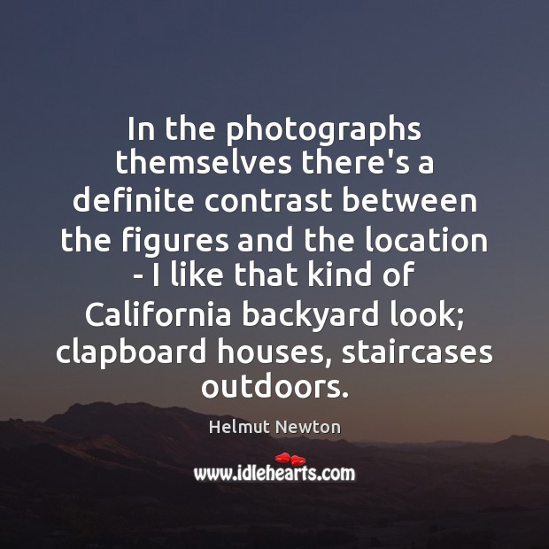 Helmut Newton Picture Quote image saying: In the photographs themselves there's a definite contrast between the figures and