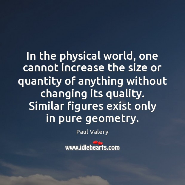 In the physical world, one cannot increase the size or quantity of Paul Valery Picture Quote