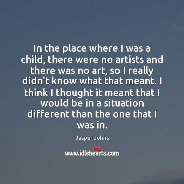 In the place where I was a child, there were no artists Image