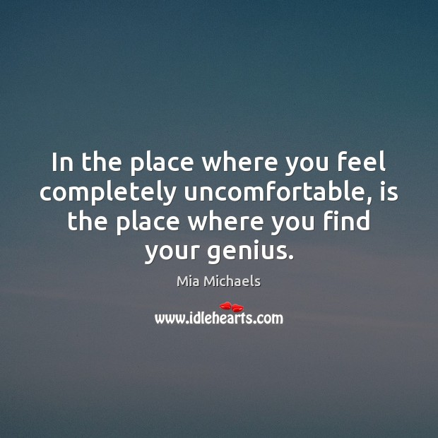 In the place where you feel completely uncomfortable, is the place where Mia Michaels Picture Quote