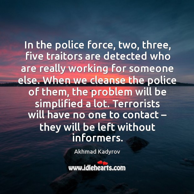 Image, In the police force, two, three, five traitors are detected who are really working for someone else.